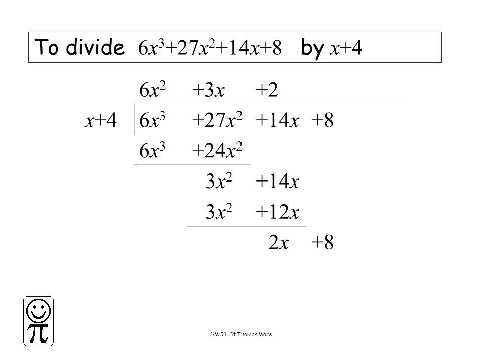 DMO'L.St Thomas More To divide 6x 3 +27x 2 +14x+8 by x+4 6x26x2 +3x+2 x+46x36x3 +27x 2 +14x+8 6x36x3 +24x 2 3x23x2 +14x 3x23x2 +12x 2x2x+8