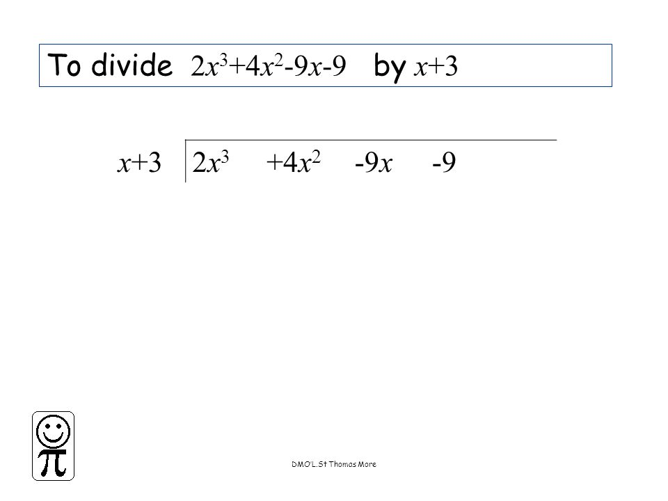 DMO'L.St Thomas More To divide 2x 3 +4x 2 -9x-9 by x+3 x+32x32x3 +4x 2 -9x-9