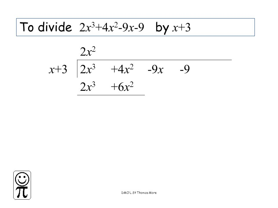 DMO'L.St Thomas More To divide 2x 3 +4x 2 -9x-9 by x+3 2x22x2 x+32x32x3 +4x 2 -9x-9 2x32x3 +6x 2