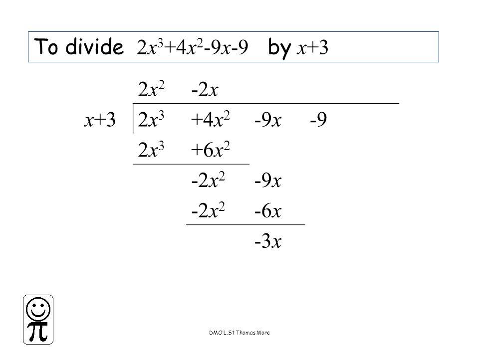 DMO'L.St Thomas More To divide 2x 3 +4x 2 -9x-9 by x+3 2x22x2 -2x x+32x32x3 +4x 2 -9x-9 2x32x3 +6x 2 -2x 2 -9x -2x 2 -6x -3x