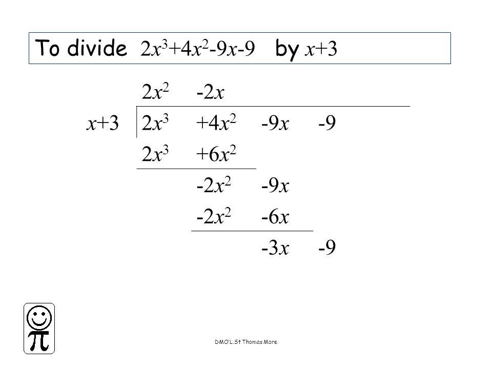 DMO'L.St Thomas More To divide 2x 3 +4x 2 -9x-9 by x+3 2x22x2 -2x x+32x32x3 +4x 2 -9x-9 2x32x3 +6x 2 -2x 2 -9x -2x 2 -6x -3x-9