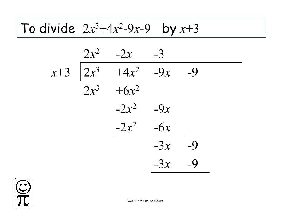 DMO'L.St Thomas More To divide 2x 3 +4x 2 -9x-9 by x+3 2x22x2 -2x-3 x+32x32x3 +4x 2 -9x-9 2x32x3 +6x 2 -2x 2 -9x -2x 2 -6x -3x-9 -3x-9