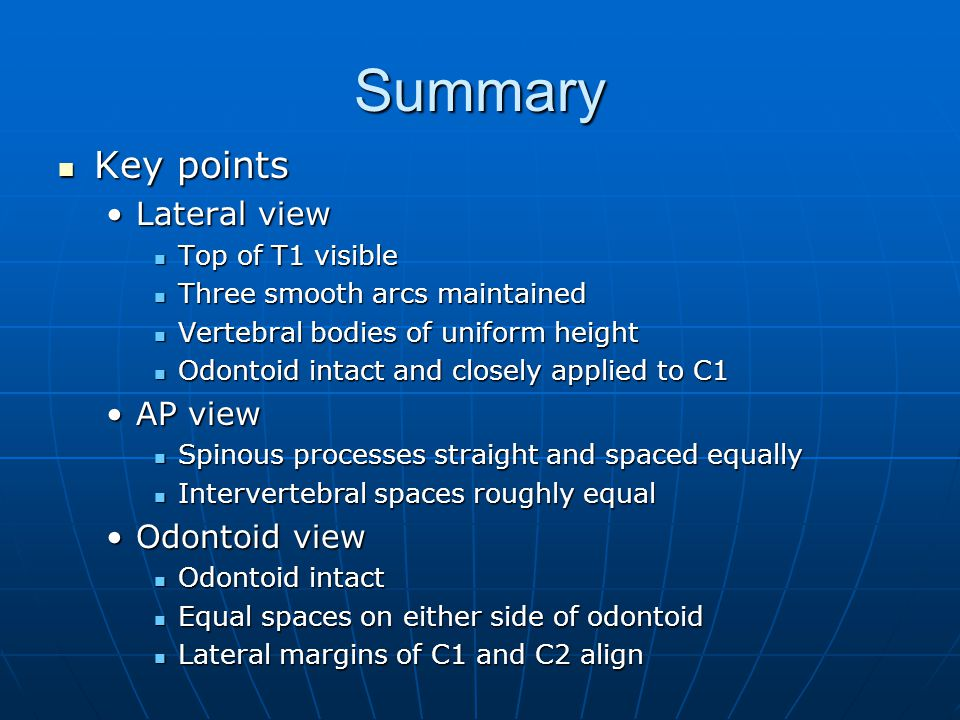 Summary Key points Key points Lateral viewLateral view Top of T1 visible Top of T1 visible Three smooth arcs maintained Three smooth arcs maintained V