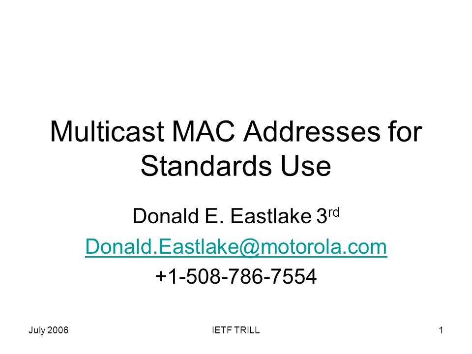 July 2006IETF TRILL1 Multicast MAC Addresses for Standards Use Donald E.