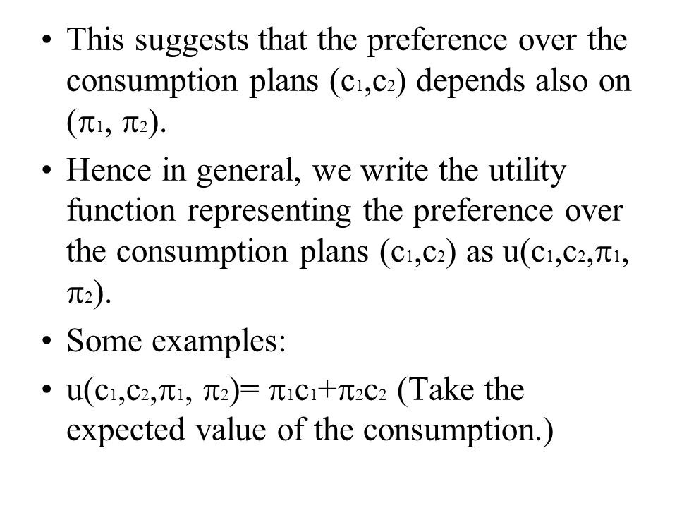 This suggests that the preference over the consumption plans (c 1,c 2 ) depends also on (  1,  2 ).