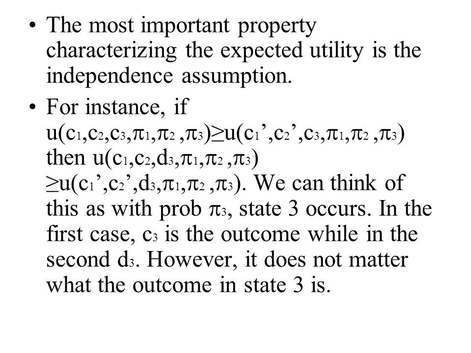 The most important property characterizing the expected utility is the independence assumption.