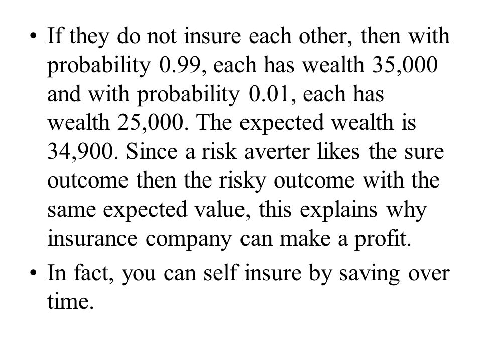 If they do not insure each other, then with probability 0.99, each has wealth 35,000 and with probability 0.01, each has wealth 25,000. The expected w