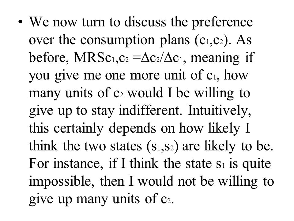 We now turn to discuss the preference over the consumption plans (c 1,c 2 ).