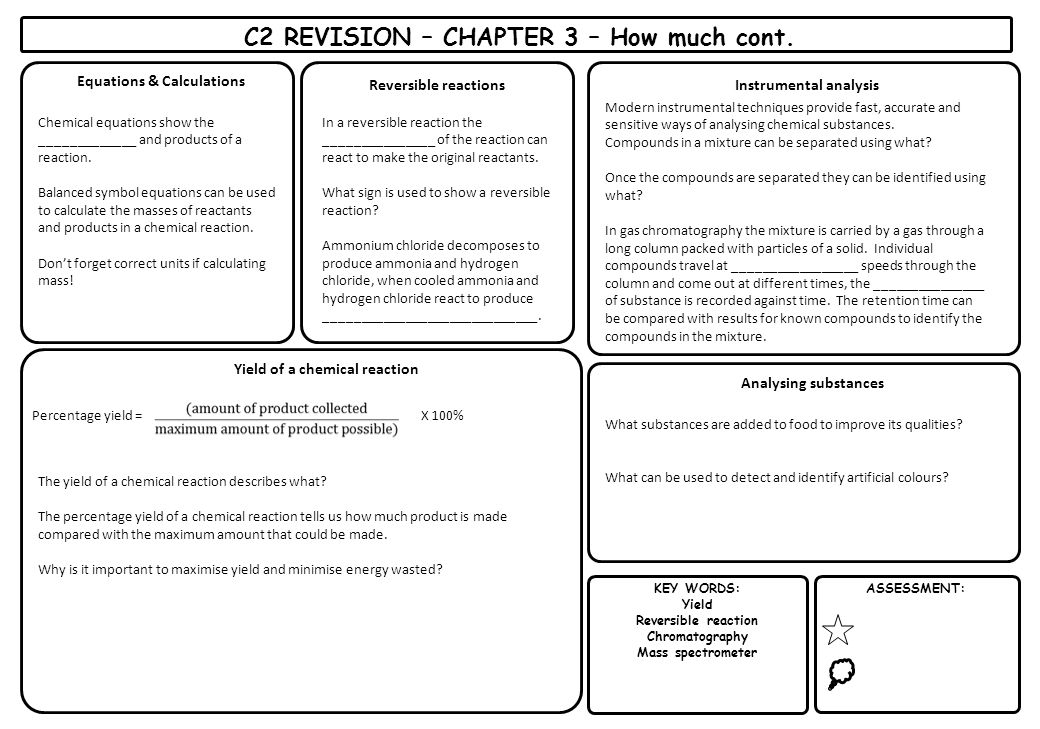 KEY WORDS: Yield Reversible reaction Chromatography Mass spectrometer ASSESSMENT: C2 REVISION – CHAPTER 3 – How much cont. Reversible reactions In a r