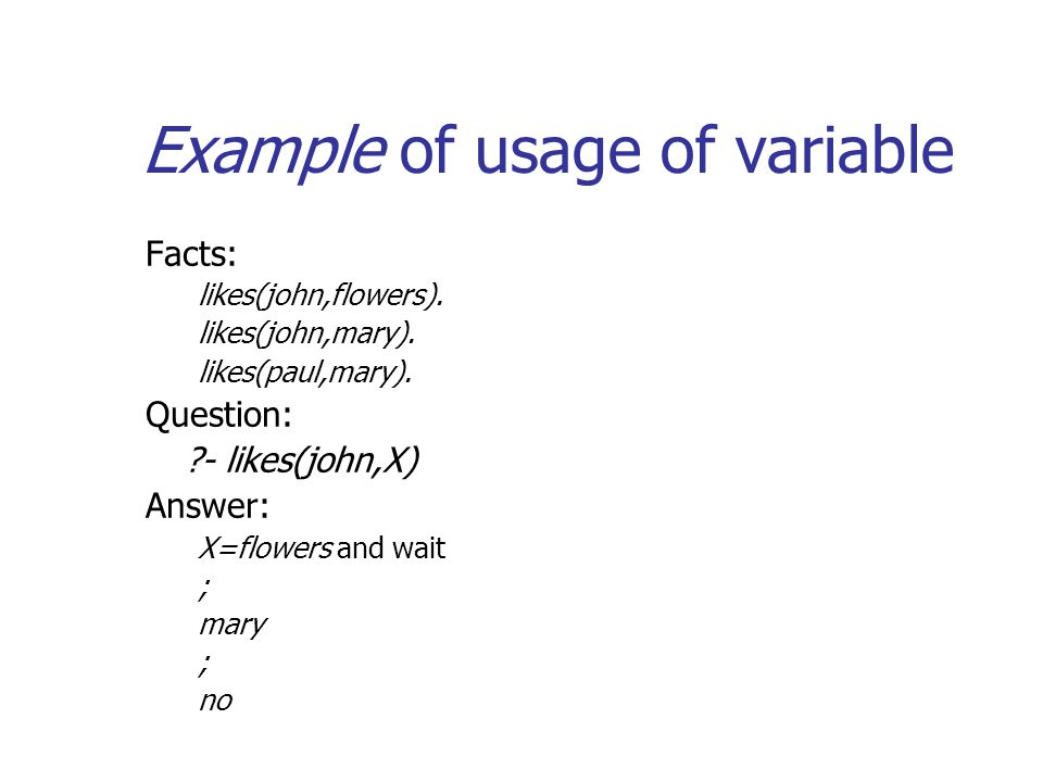 Example of usage of variable Facts: likes(john,flowers).