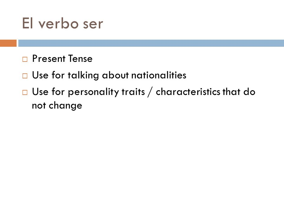El verbo ser  Present Tense  Use for talking about nationalities  Use for personality traits / characteristics that do not change