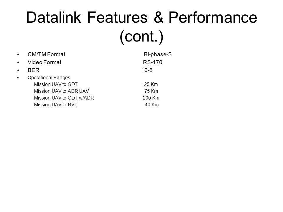 Datalink Features & Performance (cont.) CM/TM Format Bi-phase-S Video Format RS-170 BER 10-5 Operational Ranges Mission UAV to GDT 125 Km Mission UAV to ADR UAV 75 Km Mission UAV to GDT w/ADR 200 Km Mission UAV to RVT 40 Km