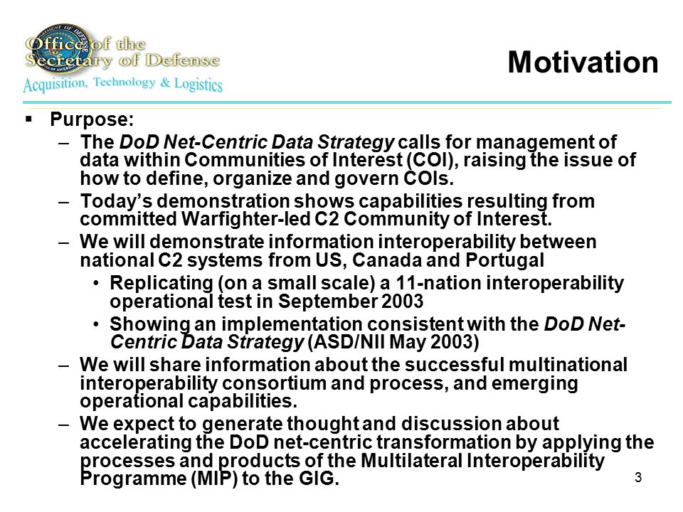 4 Agenda  Welcome / Overview  US DoD Transformation Context  MIP Overview  MIP Multinational Demonstration  Next Steps - Leveraging MIP  Questions/discussion MIP: Multilateral Interoperability Programme National system presentation / demonstration at the individual workstations after the formal presentations and demonstration