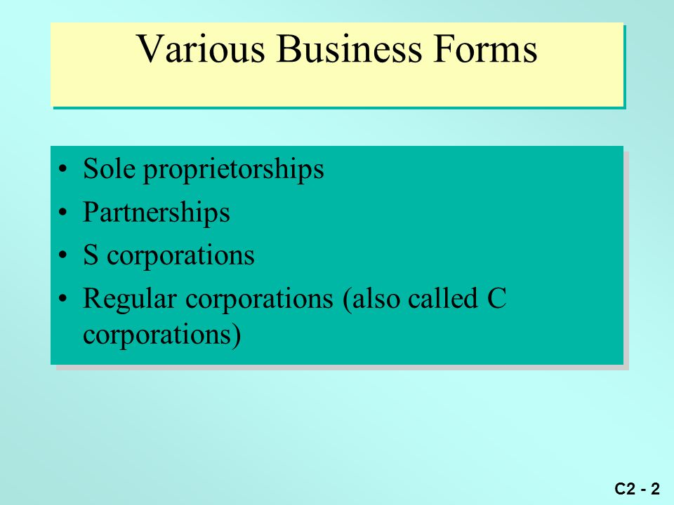 C2 - 3 Sole Proprietorship Not a separate taxable entity Income reported on owner's Sch.