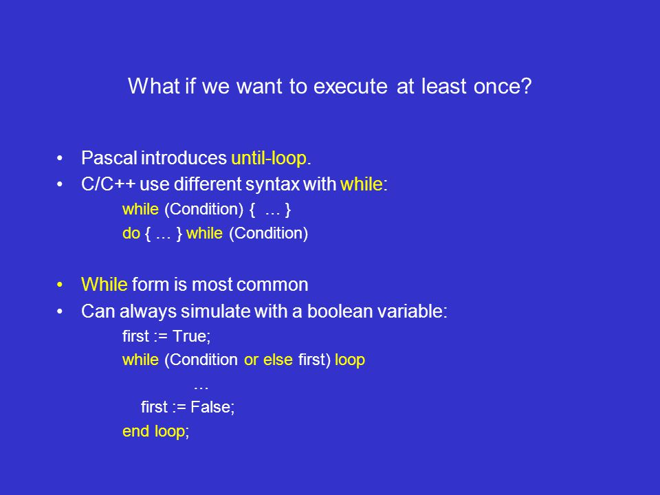 What if we want to execute at least once. Pascal introduces until-loop.