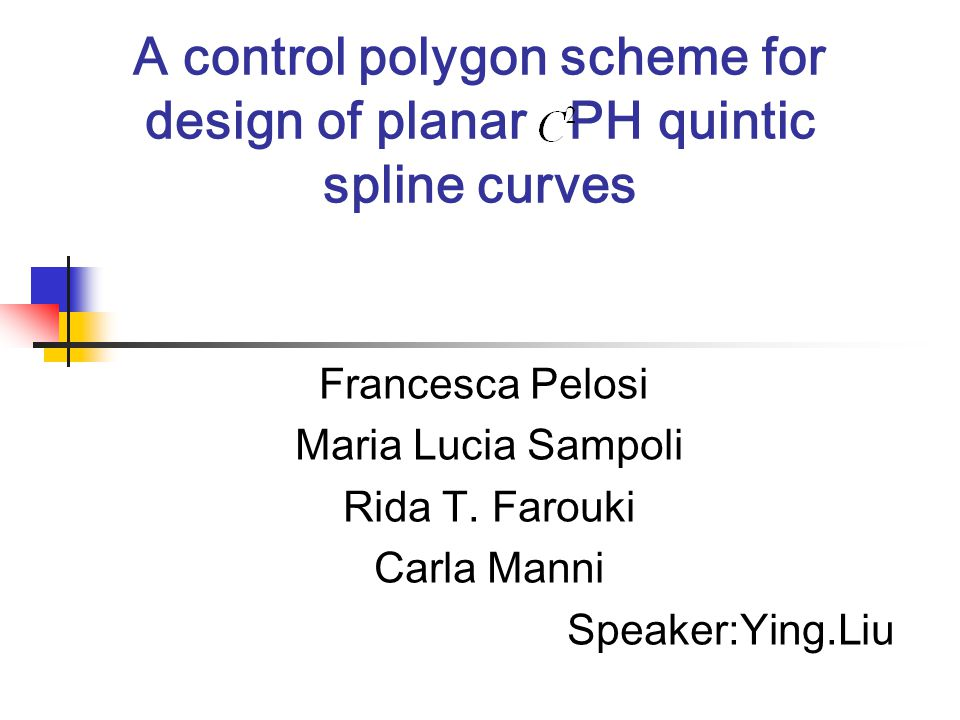 A control polygon scheme for design of planar PH quintic spline curves Francesca Pelosi Maria Lucia Sampoli Rida T.