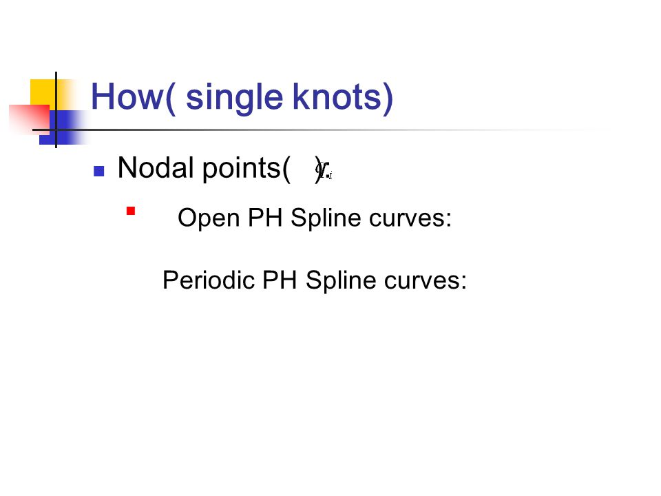 How( single knots) Nodal points( ): : Open PH Spline curves: Periodic PH Spline curves: