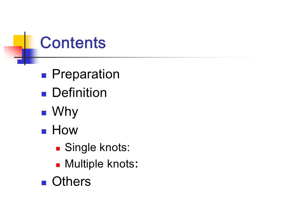 Contents Preparation Definition Why How Single knots: Multiple knots : Others