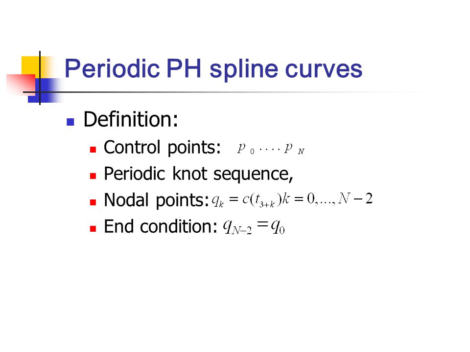 Periodic PH spline curves Definition: Control points: Periodic knot sequence, Nodal points: End condition: