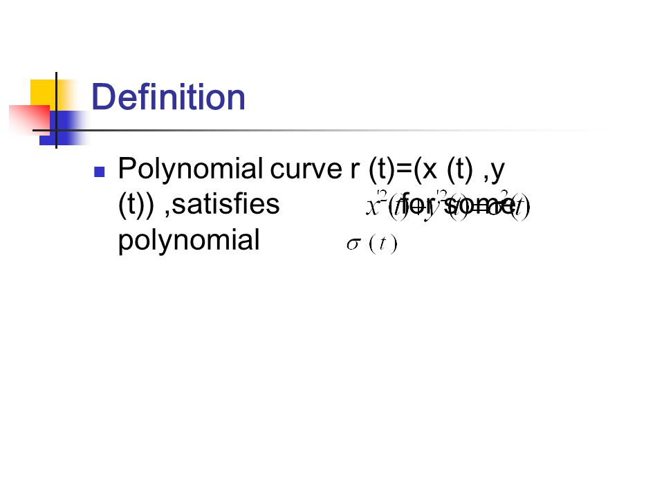 Definition Polynomial curve r (t)=(x (t),y (t)),satisfies for some polynomial