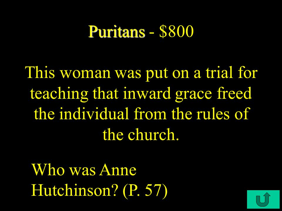C3-$600 Puritans Puritans - $600 This Puritan Minister was banned from the Massachusetts Bay Colony for condemning the Pilgrims lack of religious tole