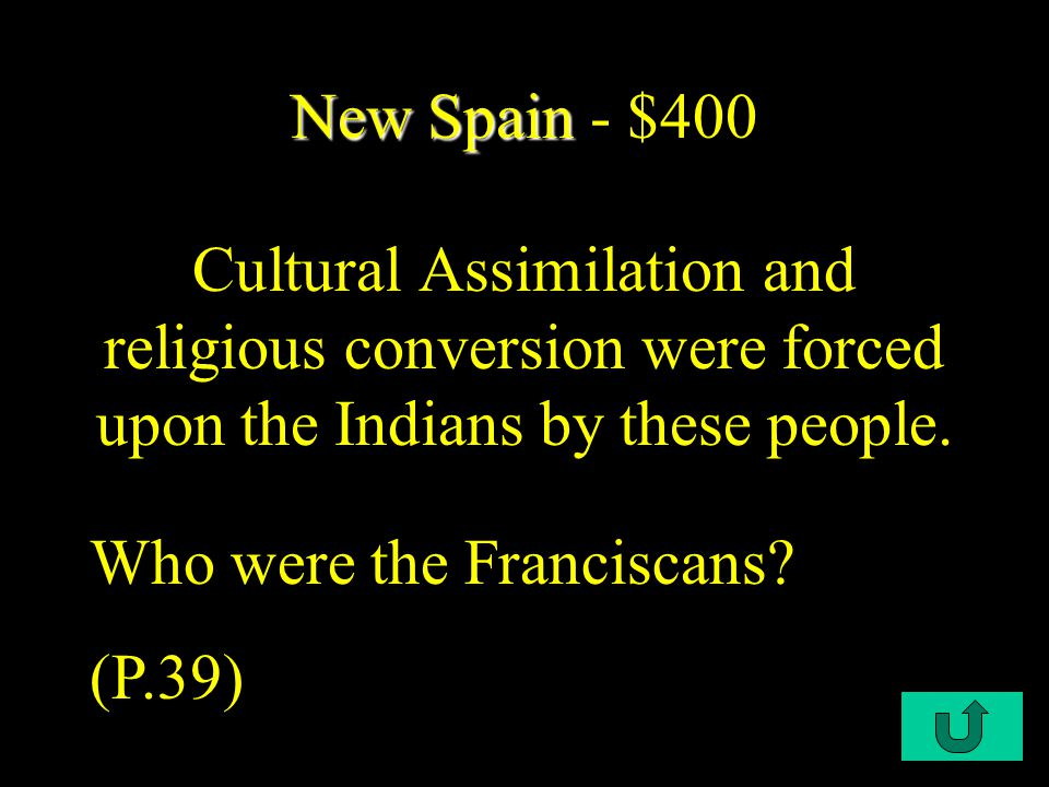 C1-$200 New Spain New Spain - $200 This was Spain's first settlement established in 1520. What was Mexio City? (P. 38)