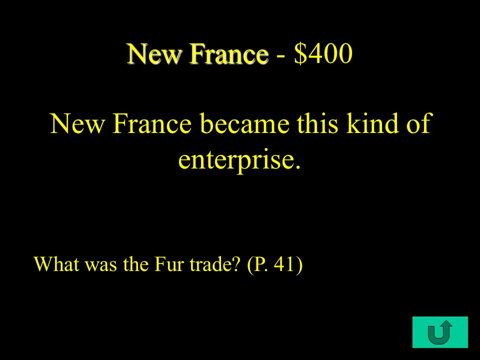 C2-$200 New France New France - $200 The French tried to convert the natives to this. What is Catholicism? (P. 41)
