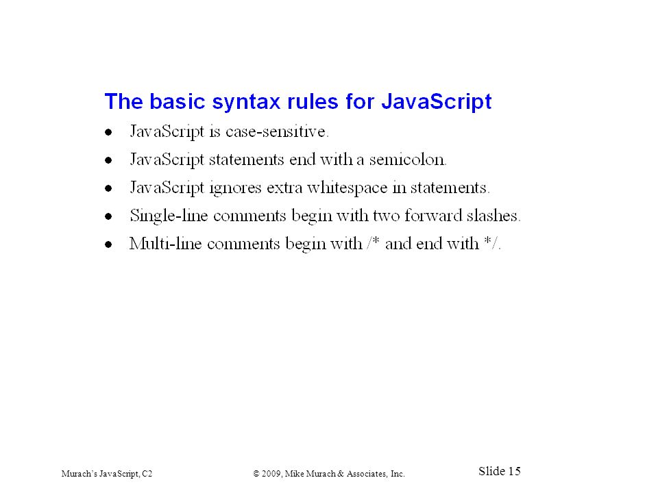 Murach's JavaScript, C2© 2009, Mike Murach & Associates, Inc. Slide 15