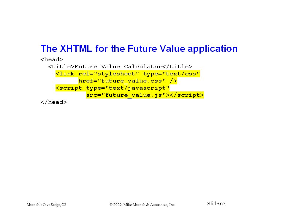 Murach's JavaScript, C2© 2009, Mike Murach & Associates, Inc. Slide 65