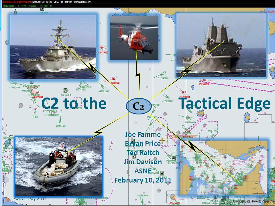 C2 to the Tactical Edge Joe Famme Bryan Price Ted Raitch Jim Davison ASNE February 10, 2011 ASNE Day 2011 2 C2