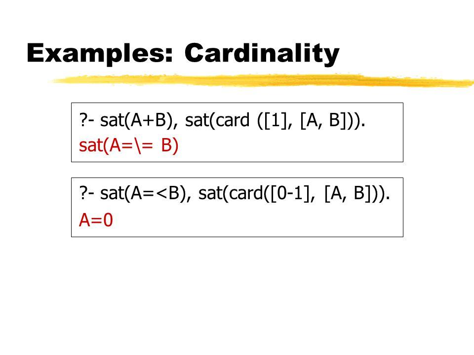 Examples: Cardinality - sat(A+B), sat(card ([1], [A, B])).