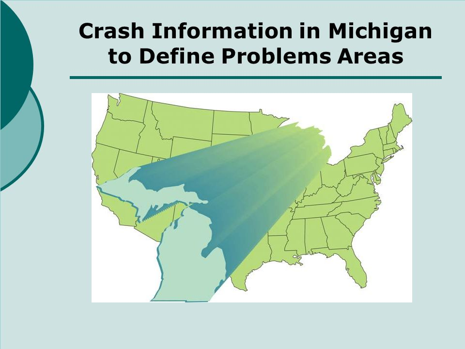 Crash Incident Documentation/ Processing Crash report is completed by Law Enforcement Officer All crashes involving injuries, and most property damage crashes must be reported Statewide standard crash report form (next slides) Paper and electronic version of crash report form All reports processed by Michigan State Police All reported crashes are located on linear and GIS based referencing systems