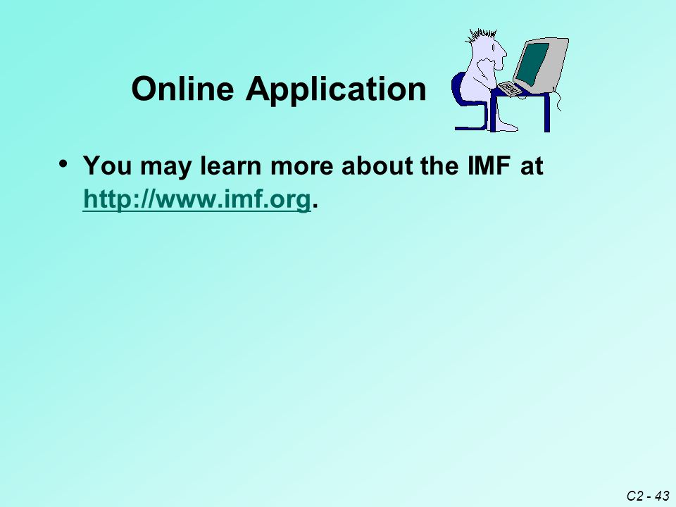 C2 - 43 You may learn more about the IMF at http://www.imf.org.