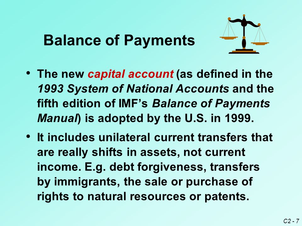 C2 - 7 The new capital account (as defined in the 1993 System of National Accounts and the fifth edition of IMF's Balance of Payments Manual) is adopted by the U.S.