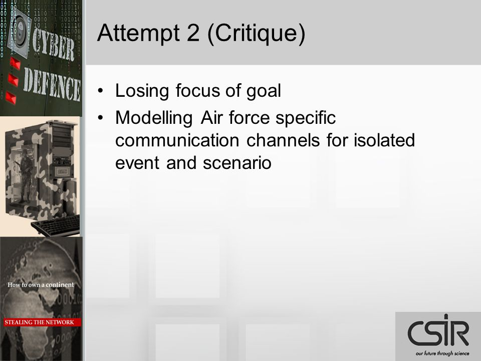 Attempt 2 (Critique) Losing focus of goal Modelling Air force specific communication channels for isolated event and scenario