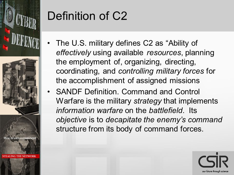 "Definition of C2 The U.S. military defines C2 as ""Ability of effectively using available resources, planning the employment of, organizing, directing,"