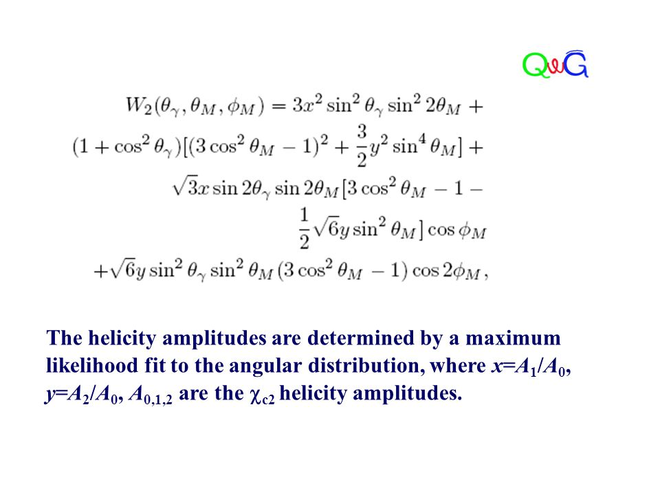 The helicity amplitudes are determined by a maximum likelihood fit to the angular distribution, where x=A 1 /A 0, y=A 2 /A 0, A 0,1,2 are the  c2 hel