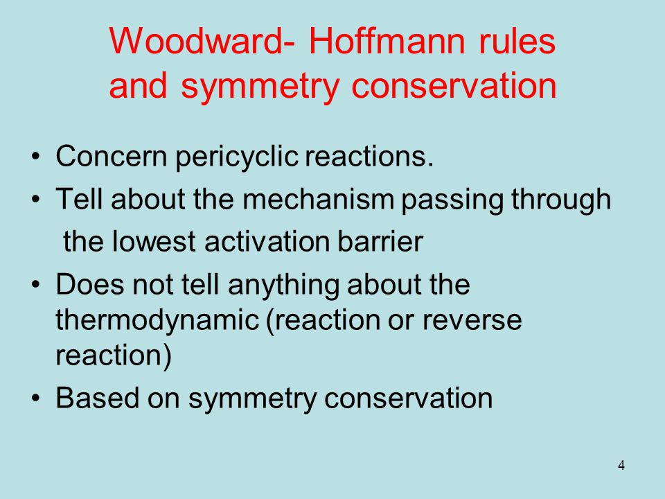 4 Woodward- Hoffmann rules and symmetry conservation Concern pericyclic reactions. Tell about the mechanism passing through the lowest activation barr