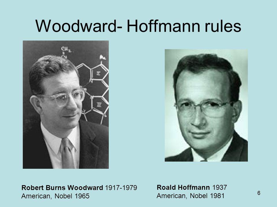 6 Woodward- Hoffmann rules Robert Burns Woodward 1917-1979 American, Nobel 1965 Roald Hoffmann 1937 American, Nobel 1981