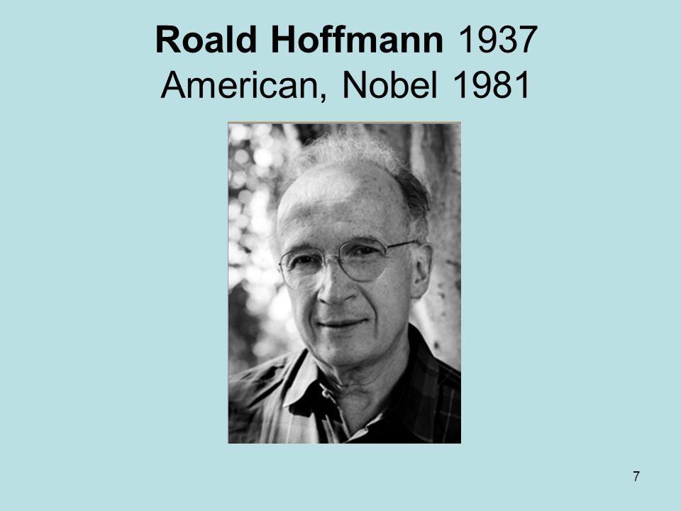 7 Roald Hoffmann 1937 American, Nobel 1981