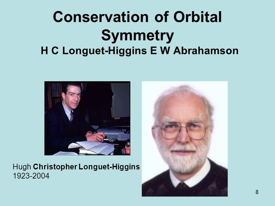 8 Conservation of Orbital Symmetry H C Longuet-Higgins E W Abrahamson Hugh Christopher Longuet-Higgins 1923-2004