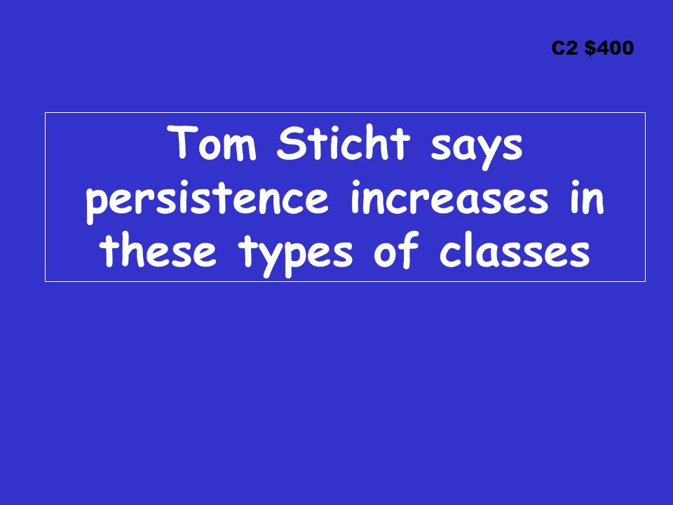 C2 $400 Tom Sticht says persistence increases in these types of classes