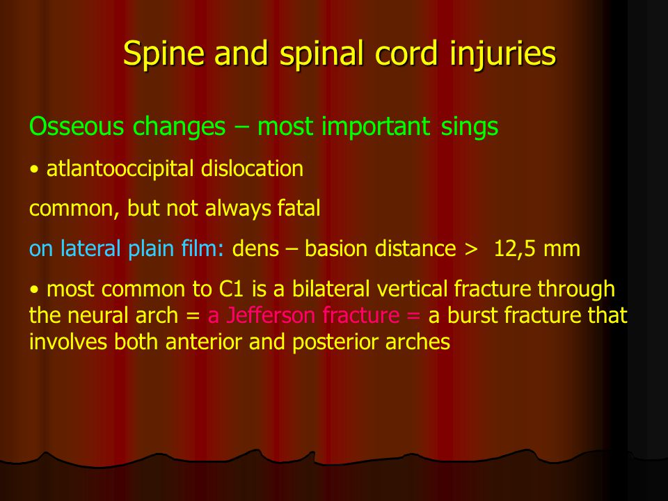 Spine and spinal cord injuries Osseous changes – most important sings atlantooccipital dislocation common, but not always fatal on lateral plain film: