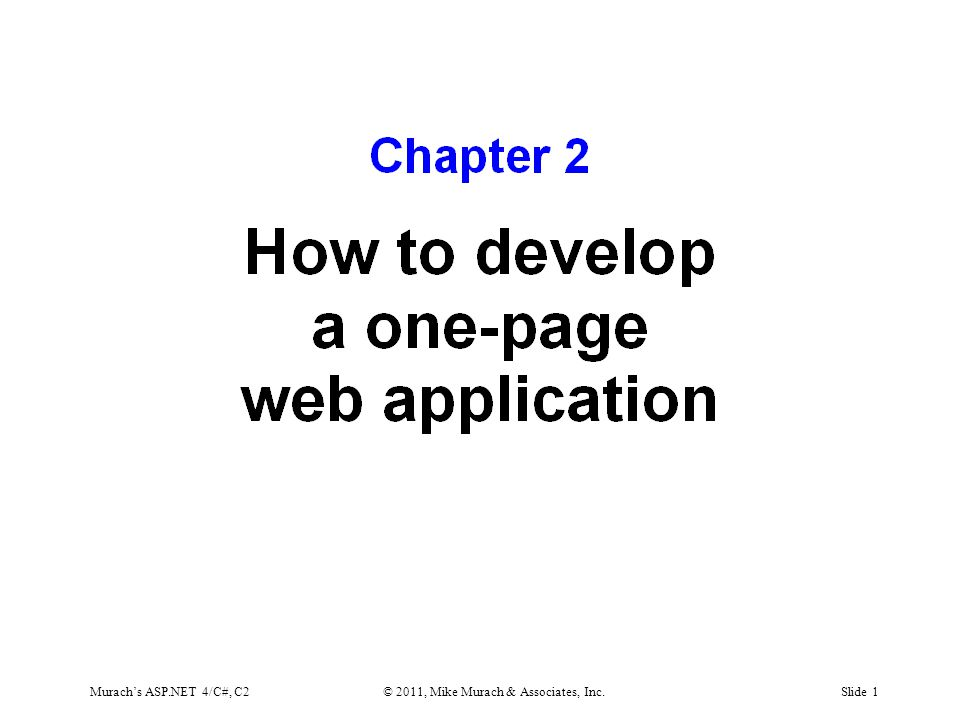 Murach's ASP.NET 4/C#, C2© 2011, Mike Murach & Associates, Inc.Slide 1