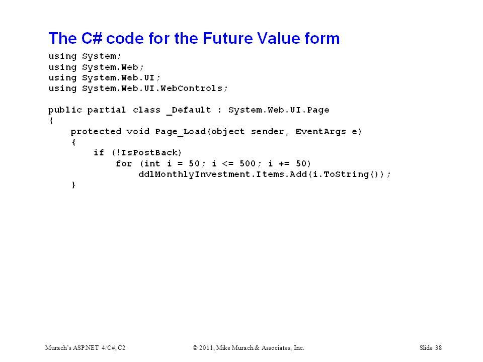 Murach's ASP.NET 4/C#, C2© 2011, Mike Murach & Associates, Inc.Slide 38