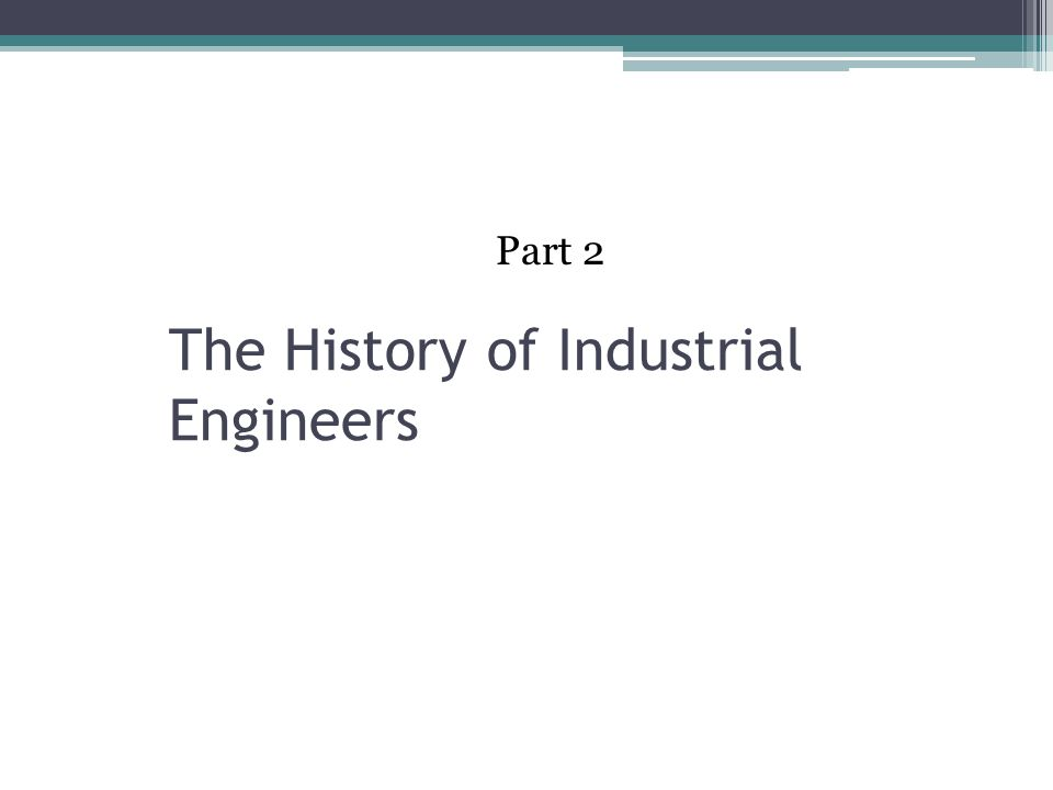 The History of Industrial Engineers Part 2