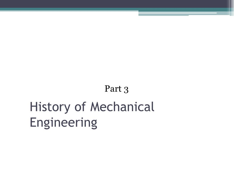 History of Mechanical Engineering Part 3