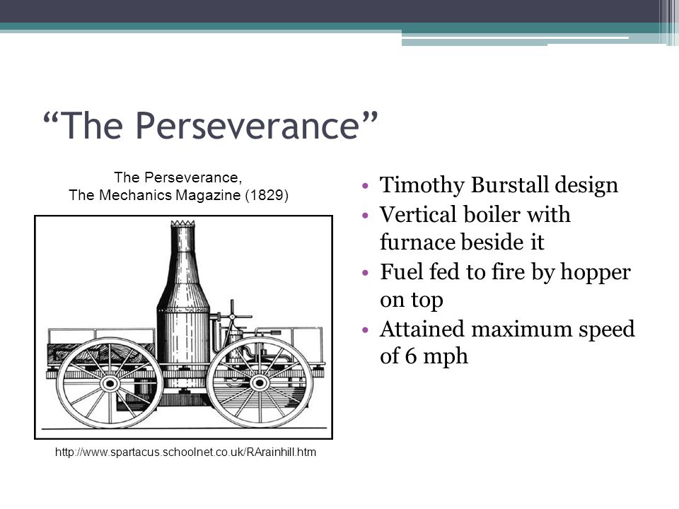 """The Perseverance"" Timothy Burstall design Vertical boiler with furnace beside it Fuel fed to fire by hopper on top Attained maximum speed of 6 mph Th"