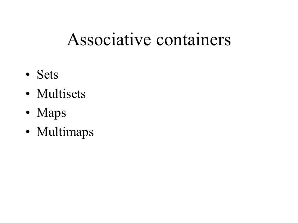 Associative containers Sets Multisets Maps Multimaps