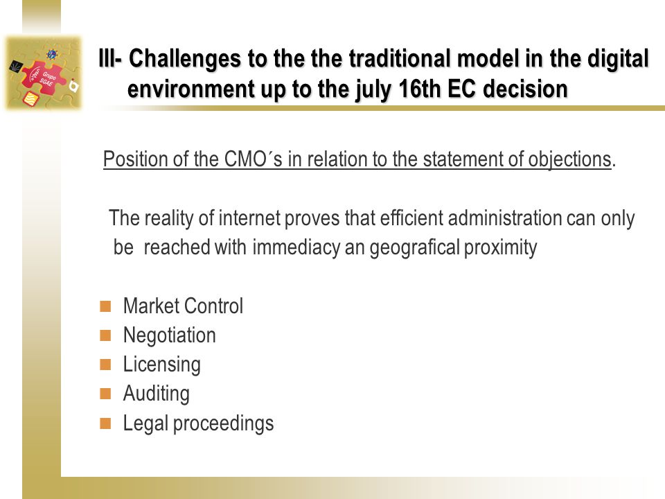 III- Challenges to the the traditional model in the digital environment up to the july 16th EC decision Position of the CMO´s in relation to the statement of objections.